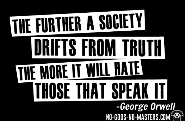 The further a society drifts from truth the more it will hate those that speak it  (George Orwell) - T-shirt Militant