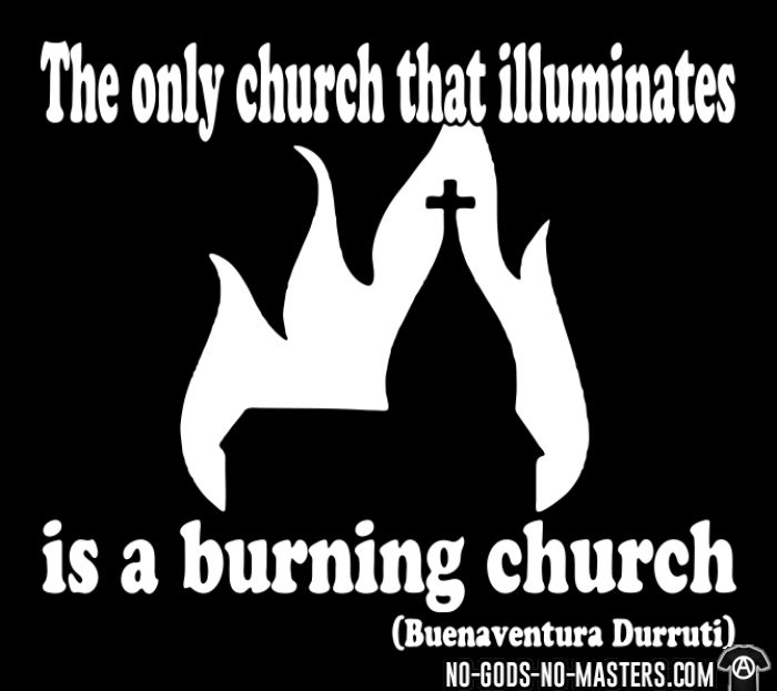 The only church that illuminates is a burning church (Buenaventura Durruti) - T-shirt Athé