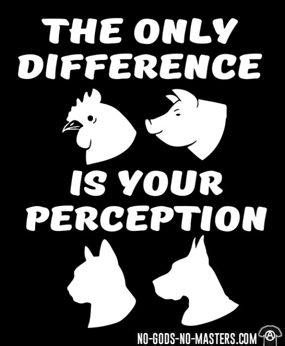 The only difference is your perception - T-shirt véganes et libération animale