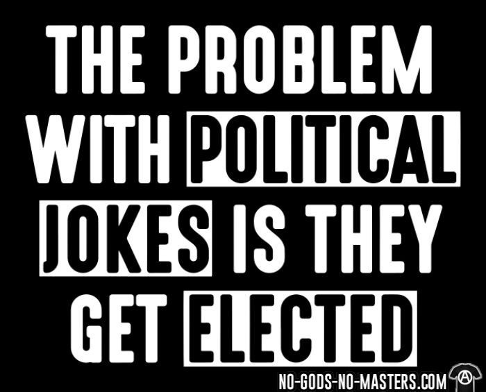 The problem with political jokes is they get elected - T-shirt humour engagé