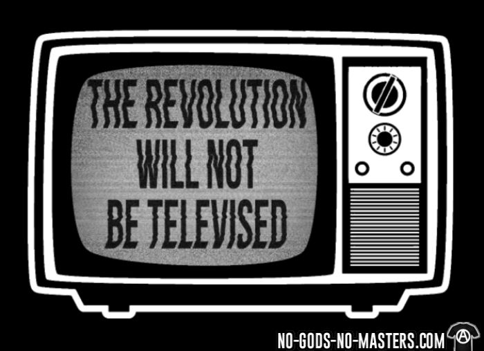 The revolution will not be televised - T-shirt Militant
