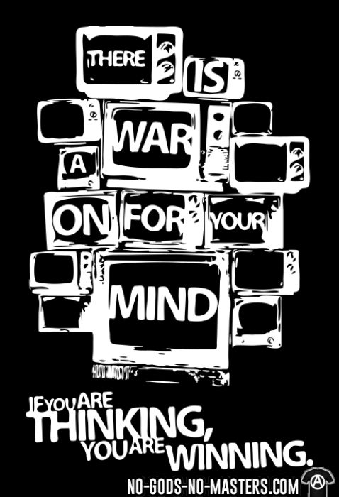 There is a war on for your mind. If you are thinking you are winning. - T-shirt Militant