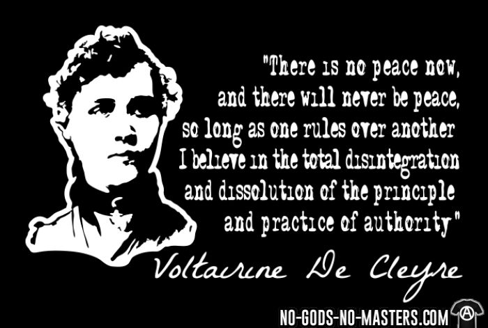 There is no peace now, and there will never be peace, so long as one rules over another. I believe in the total disintegration and dissolution of the principle and pratice of authority (Voltairine De Cleyre) - T-shirt Militant