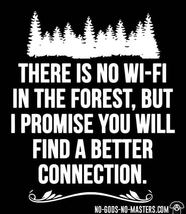 There is no wi-fi in the forest, but i promise you will find a better connection - T-shirt Environnementaliste