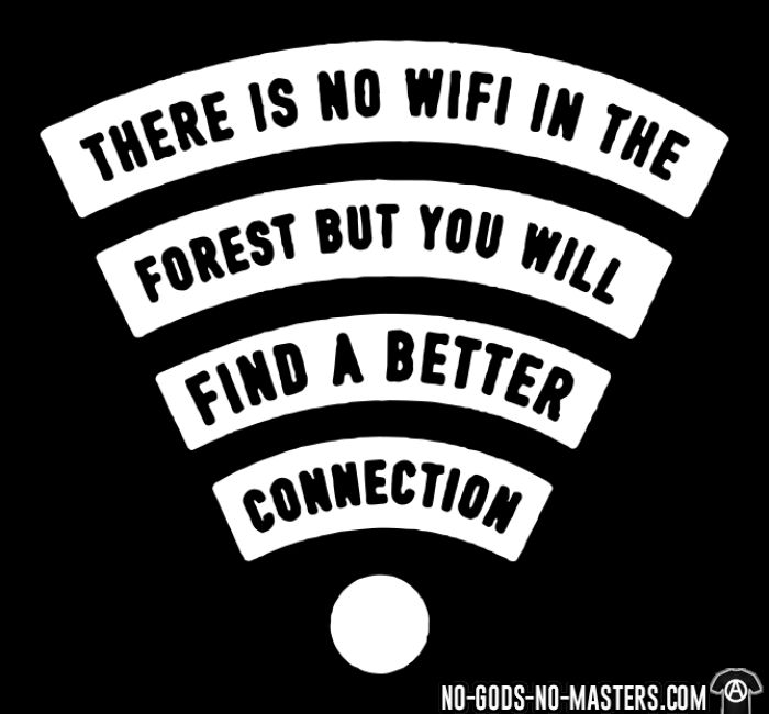 There is no wifi in the forest but you will find a better connection - T-shirt Environnementaliste