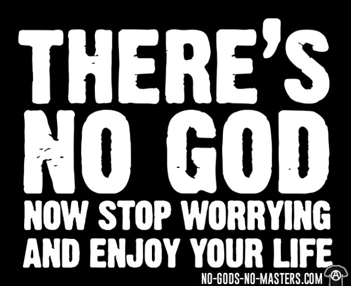 There's no god. Now stop worrying and enjoy your life - T-shirt Athé