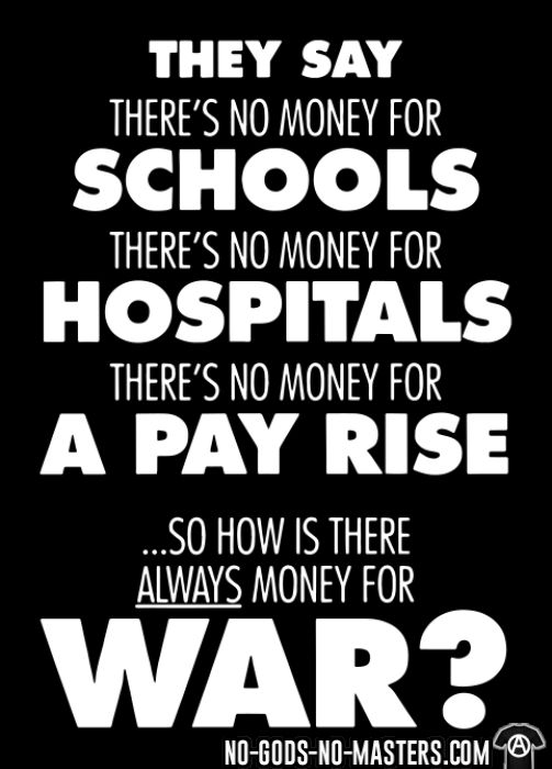 They say there's no money for schools, hospitals, pay rise. So how is there always money for war? - T-shirt anti-guerre