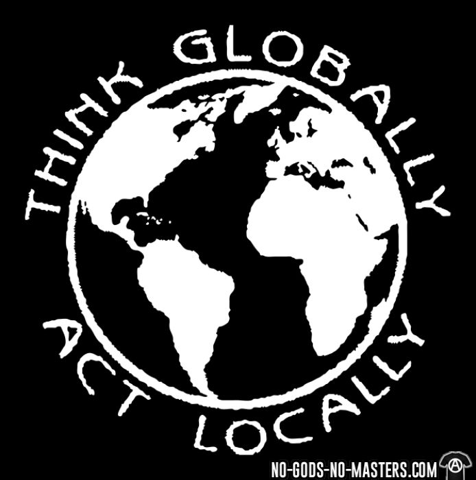 Think globally act locally - T-shirt Militant