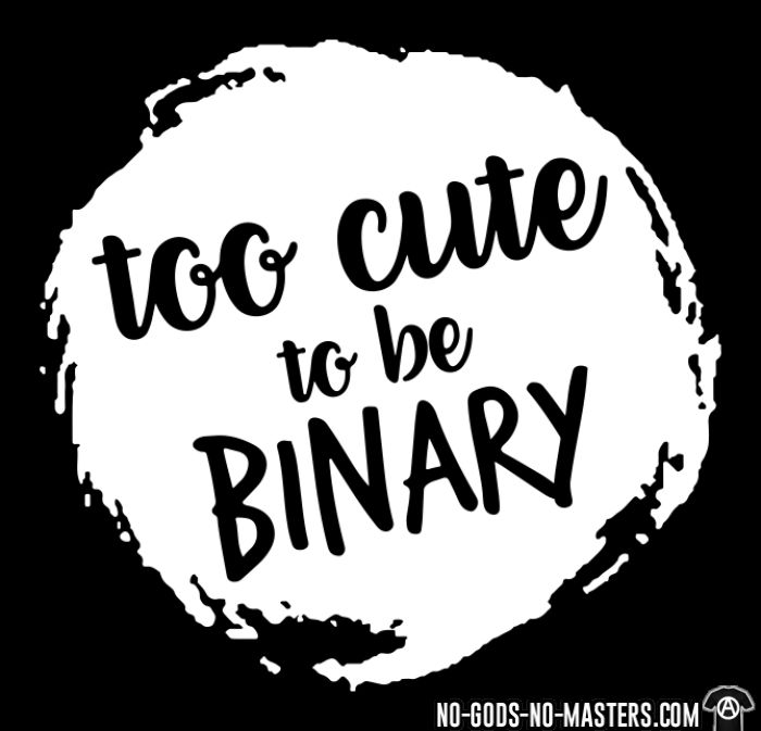 too cute to be binary - LGBTQ+ T-shirt