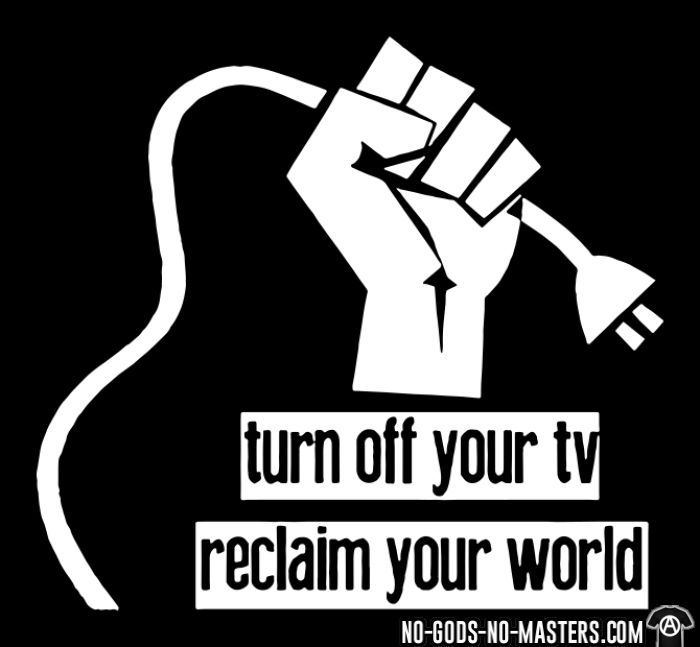 Turn of your tv, reclaim your world - T-shirt Militant