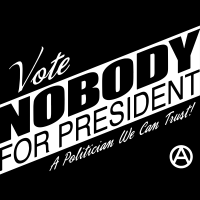 Vote nobody for president! A policitian we can trust! - T-shirt Militant