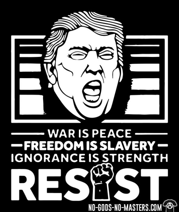War is peace, freedom is slavery, ignorance is strength. RESIST! - T-shirt humour engagé