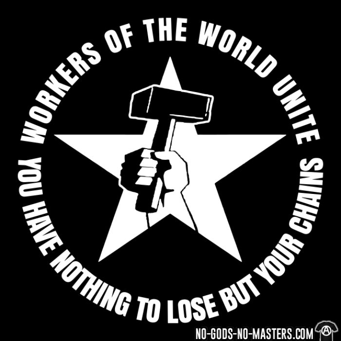 Workers of the world unite - You have nothing to lose but your chains - T-shirt Working Class