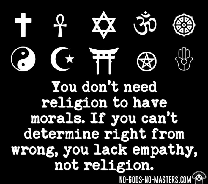 You don't need religion to have morals. If you can't determine right from wrong, you lack empathy, not religion - T-shirt Athé
