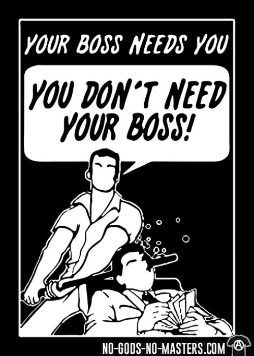 Your boss needs you - you don't need your boss! - T-shirt Working Class