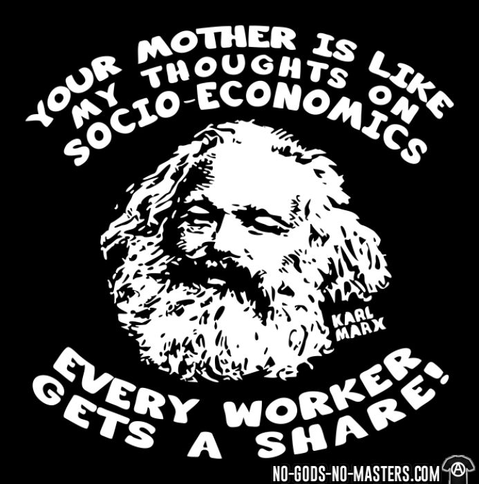 Your mother is like my thoughts on socio-economics every worker gets a share! (Karl Marx) - T-shirt humour engagé