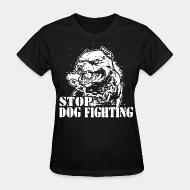 T-shirt féminin Stop dog fighting