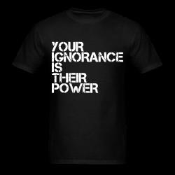 Your ignorance is their power Politics - Anarchism - Anti-capitalism - Libertarian - Communism - Revolution - Anarchy - Anti-government - Anti-state