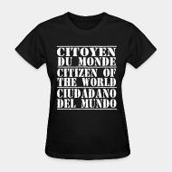 T-shirt féminin Citoyen du monde - citizen of the world - ciudadano del mundo