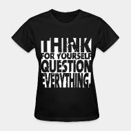 T-shirt féminin Think for yourself question everything