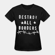 T-shirt féminin Destroy all borders