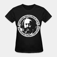 T-shirt féminin Freedom without socialism is privilege, injustice - socialism without freedom is slavery, brutality (Mikhail Bakunin)