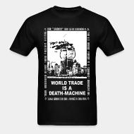 T-shirt Leftover Crack - World trade is a death-machine