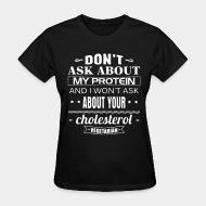 T-shirt féminin Vegetarian - Don't ask about my protein and i won't ask about your cholesterol