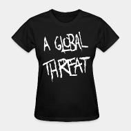 T-shirt féminin A Global Threat