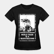 T-shirt féminin Leftover Crack - World trade is a death-machine