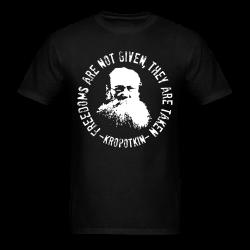 Freedoms are not given, they are taken (Kropotkin) Politics - Anarchism - Anti-capitalism - Libertarian - Communism - Revolution - Anarchy - Anti-government - Anti-state