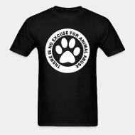 T-shirt There is no excuse for animal abuse