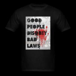 Good people disobey bad laws Politics - Anarchism - Anti-capitalism - Libertarian - Communism - Revolution - Anarchy - Anti-government - Anti-state