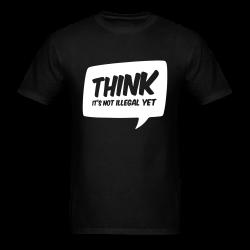 THINK! it's not illegal yet Humor - comedy - funny - satirical - meme - joke