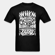 T-shirt standard unisexe When injustice becomes law rebellion becomes duty