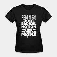 T-shirt féminin Feminism is the radical notion that women are people