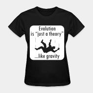 T-shirt féminin Evolution is ''just a theory'' ...like gravity