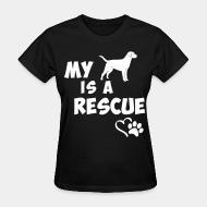 T-shirt féminin My dog is a rescue