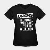 T-shirt féminin Unions - the people who gave you the weekends