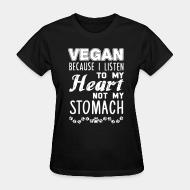 T-shirt féminin Vegan because I listen to my heart, not my stomach