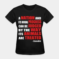 T-shirt féminin A nation and its moral progress can be judged by the way its animals are treated (Gandhi )