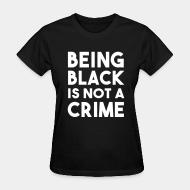 T-shirt féminin Being black is not a crime