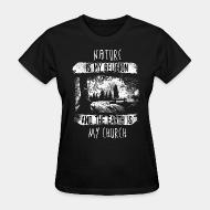 T-shirt féminin Nature is my religion and the earth is my church