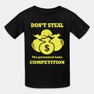 T-shirt enfant Don't steal - the government hates competition