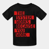 T-shirt enfant The system works because you work