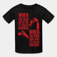 T-shirt enfant When the rich rob the poor it's called business - When the poor fight back it's called violence