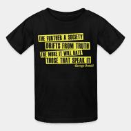 T-shirt enfant The further a society drifts from truth the more it will hate those that speak it  (George Orwell)