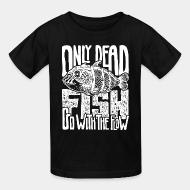 T-shirt enfant Only dead fish go with the flow