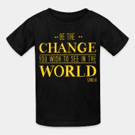 T-shirt enfant Be the CHANGE you wish to see in the WORLD (Gandhi)