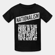 T-shirt enfant Nationalism teaches you to take pride in shit you haven't done & hate people you've never met